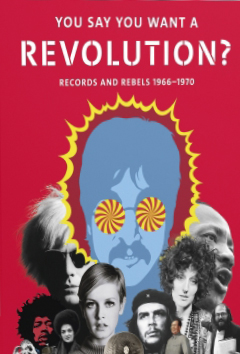 You Say You Want a Revolution: Records & Rebels 1966-70